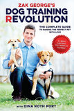 Zak George's Dog Training Revolution By: Zack George with Dina Roth Port